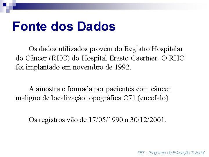 Fonte dos Dados Os dados utilizados provêm do Registro Hospitalar do Câncer (RHC) do
