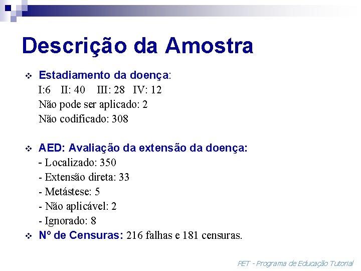 Descrição da Amostra v Estadiamento da doença: I: 6 II: 40 III: 28 IV:
