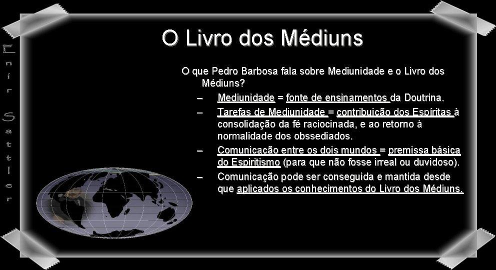O Livro dos Médiuns O que Pedro Barbosa fala sobre Mediunidade e o Livro