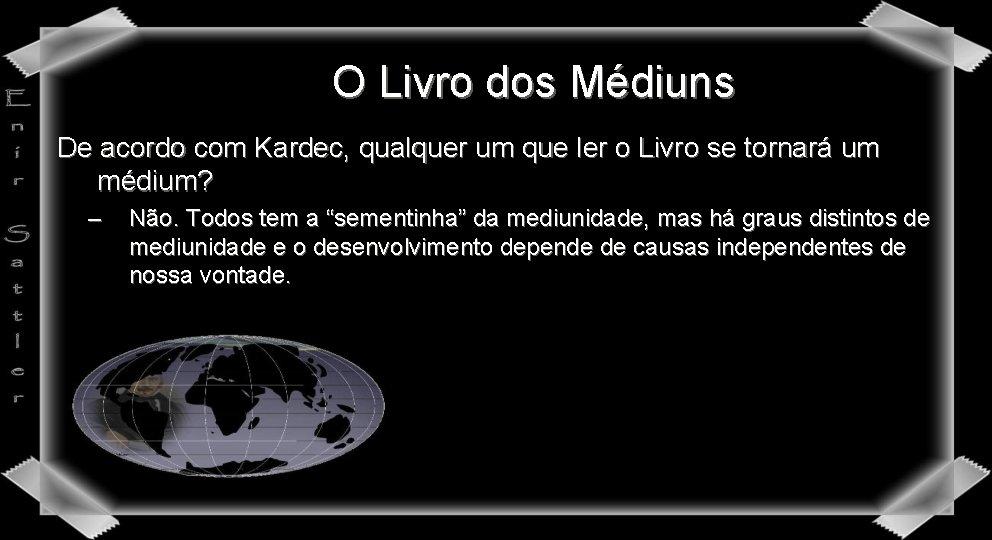 O Livro dos Médiuns De acordo com Kardec, qualquer um que ler o Livro