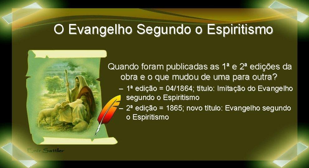 O Evangelho Segundo o Espiritismo Quando foram publicadas as 1ª e 2ª edições da