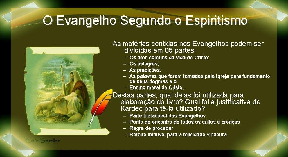 O Evangelho Segundo o Espiritismo As matérias contidas nos Evangelhos podem ser divididas em