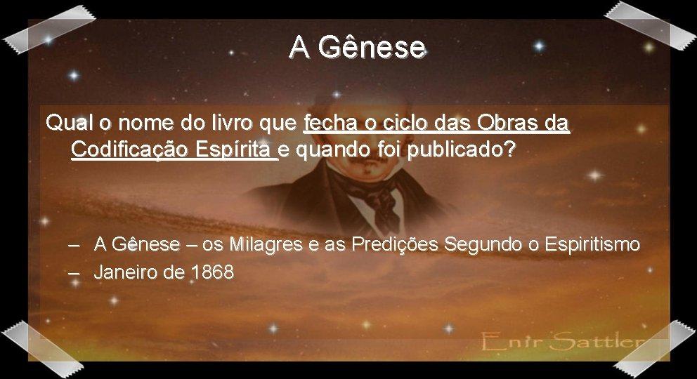 A Gênese Qual o nome do livro que fecha o ciclo das Obras da