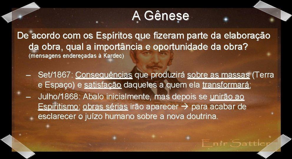 A Gênese De acordo com os Espíritos que fizeram parte da elaboração da obra,