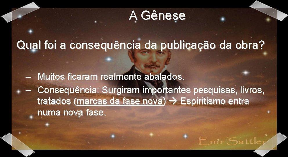 A Gênese Qual foi a consequência da publicação da obra? – Muitos ficaram realmente