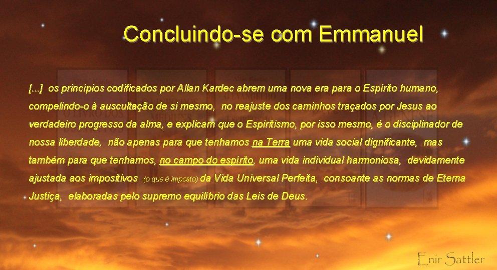 Concluindo-se com Emmanuel [. . . ] os princípios codificados por Allan Kardec abrem