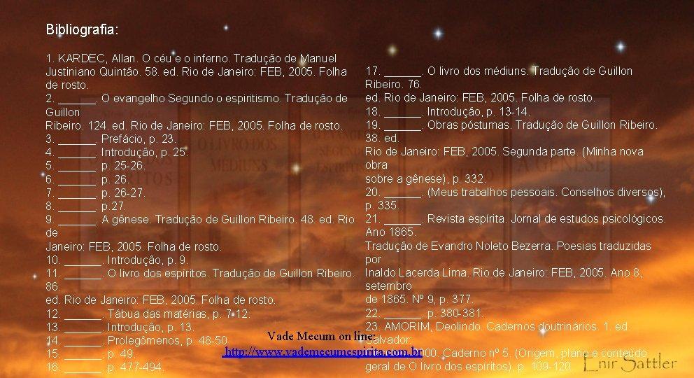 Bibliografia: 1. KARDEC, Allan. O céu e o inferno. Tradução de Manuel 17. ______.