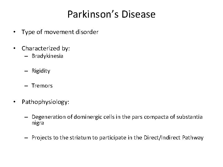 Parkinson's Disease • Type of movement disorder • Characterized by: – Bradykinesia – Rigidity