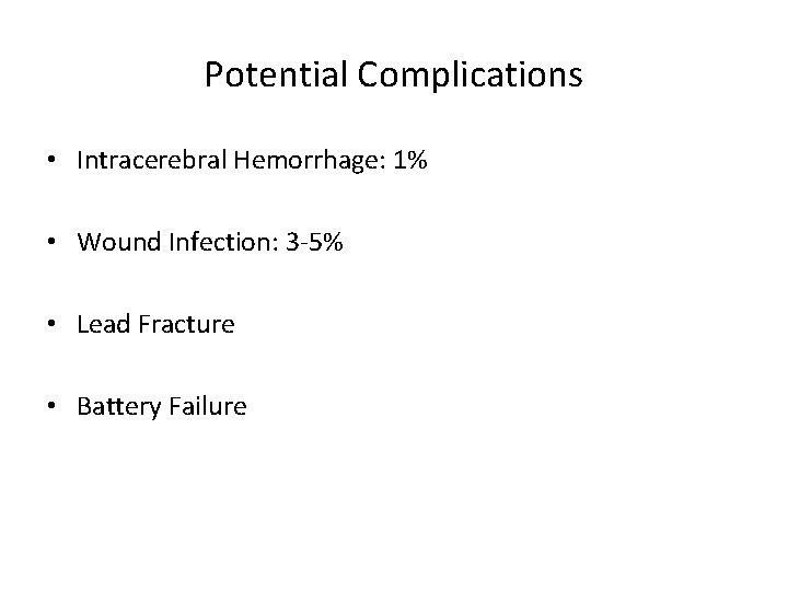 Potential Complications • Intracerebral Hemorrhage: 1% • Wound Infection: 3 -5% • Lead Fracture