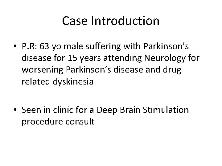 Case Introduction • P. R: 63 yo male suffering with Parkinson's disease for 15