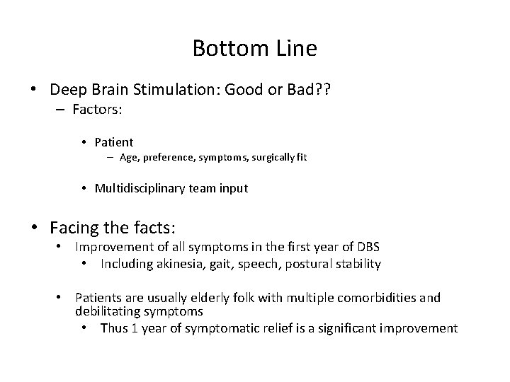 Bottom Line • Deep Brain Stimulation: Good or Bad? ? – Factors: • Patient