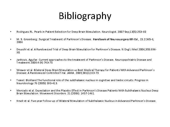 Bibliography • Rodriguez RL. Pearls in Patient Selection for Deep Brain Stimulation. Neurologist. 2007