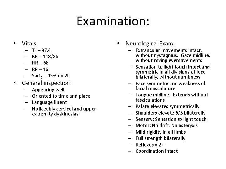 Examination: • Vitals: – – – To – 97. 4 BP – 148/86 HR