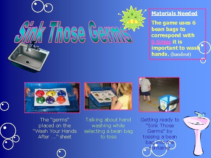 Materials Needed The game uses 6 bean bags to correspond with 6 times it