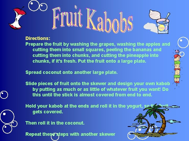 Directions: Prepare the fruit by washing the grapes, washing the apples and cutting them