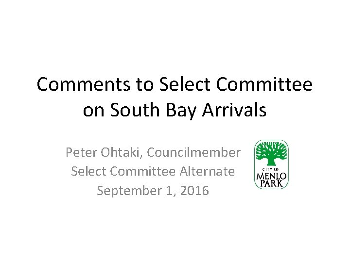 Comments to Select Committee on South Bay Arrivals Peter Ohtaki, Councilmember Select Committee Alternate