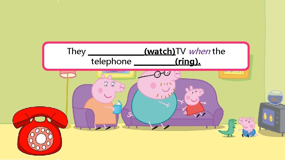 They ________(watch)TV when the telephone ______(ring).
