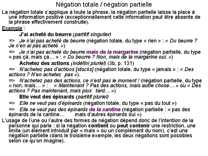 Négation totale / négation partielle La négation totale s'applique à toute la phrase, la