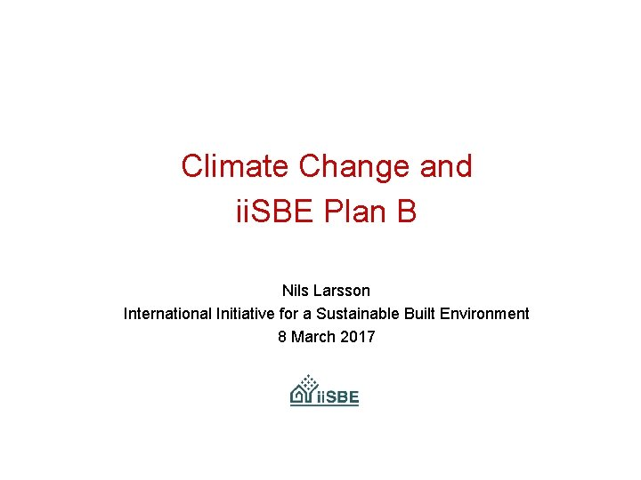 Climate Change and ii. SBE Plan B Nils Larsson International Initiative for a Sustainable