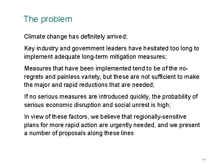 The problem Climate change has definitely arrived; Key industry and government leaders have hesitated
