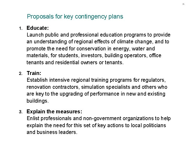 21 Proposals for key contingency plans 1. Educate: Launch public and professional education programs