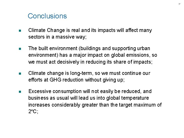 37 Conclusions n Climate Change is real and its impacts will affect many sectors
