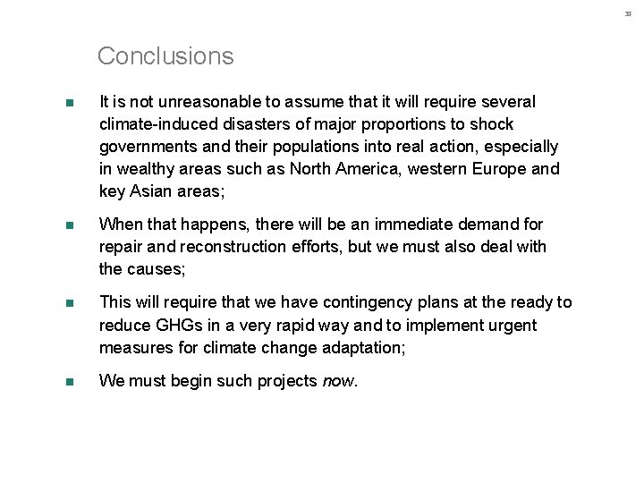 38 Conclusions n It is not unreasonable to assume that it will require several