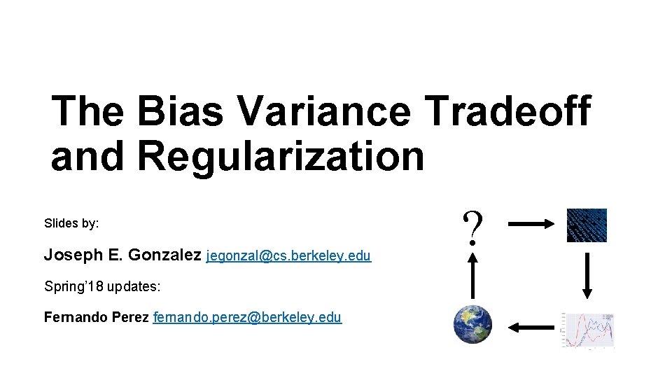 The Bias Variance Tradeoff and Regularization Slides by: Joseph E. Gonzalez jegonzal@cs. berkeley. edu