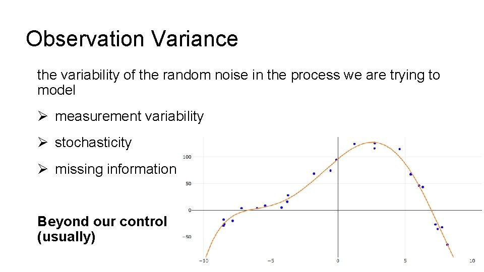 Observation Variance the variability of the random noise in the process we are trying