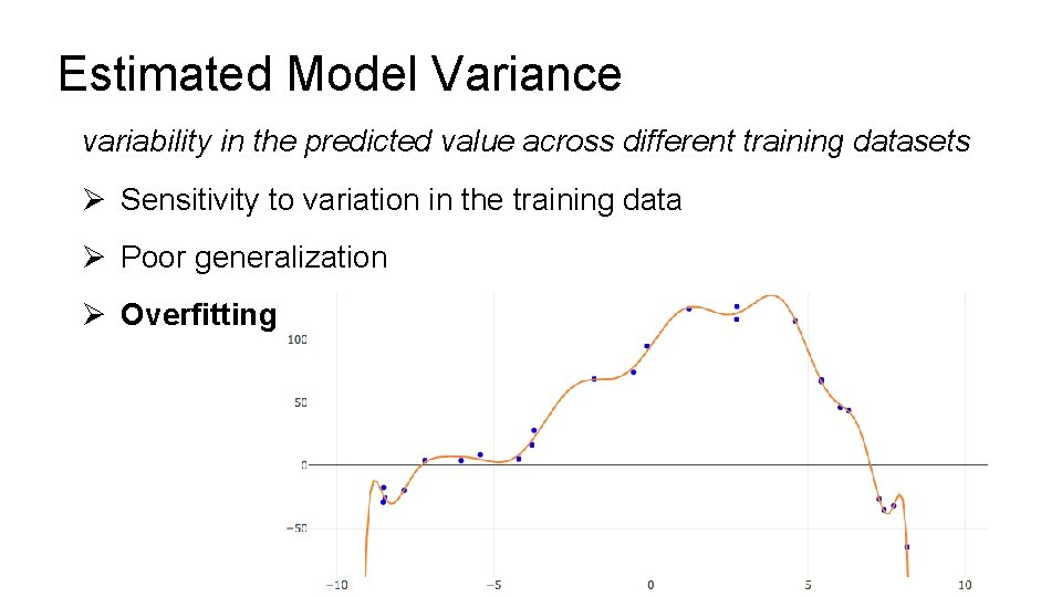 Estimated Model Variance variability in the predicted value across different training datasets Ø Sensitivity