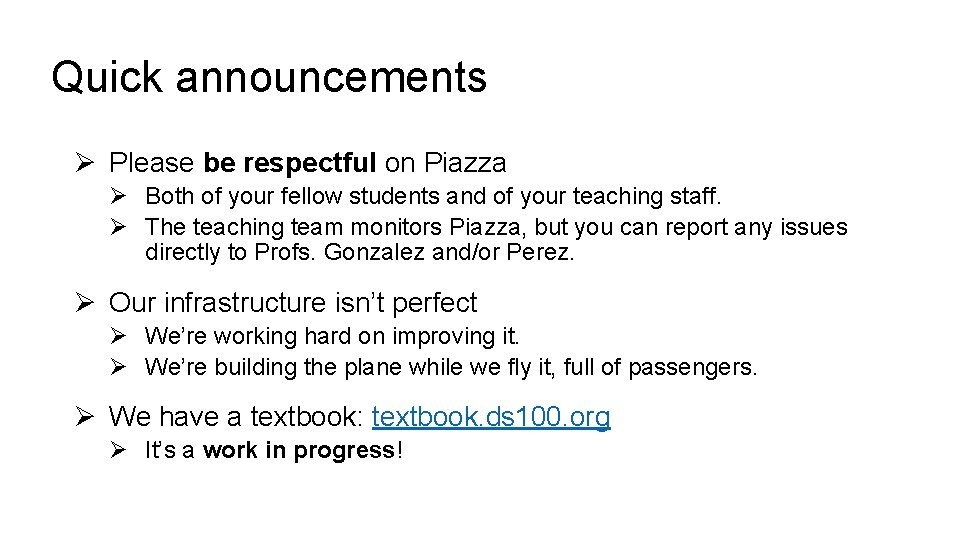 Quick announcements Ø Please be respectful on Piazza Ø Both of your fellow students