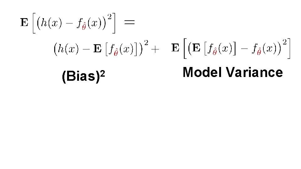 (Bias)2 Model Variance