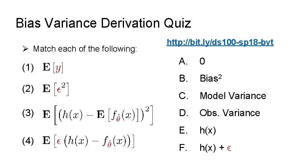 Bias Variance Derivation Quiz Ø Match each of the following: (1) (2) (3) (4)