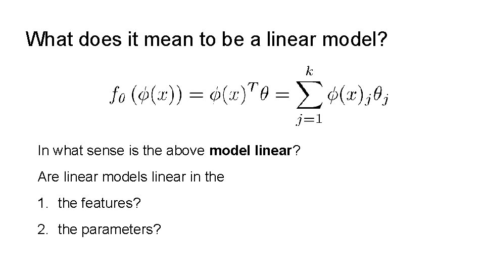 What does it mean to be a linear model? In what sense is the