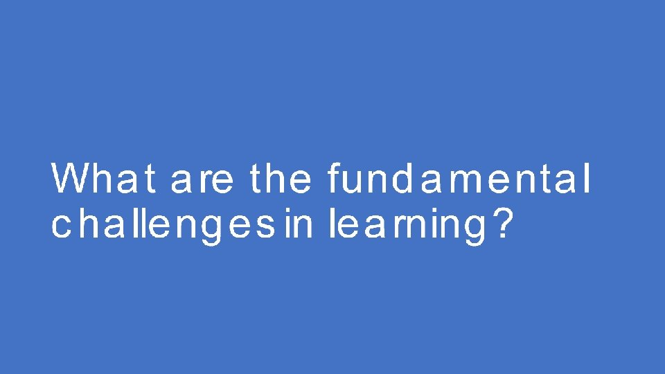 What are the fundamental challenges in learning?