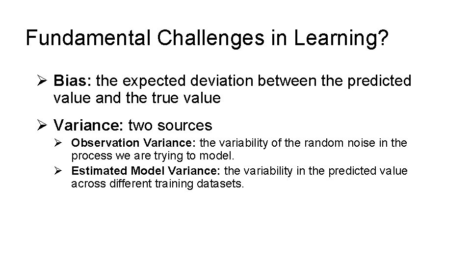 Fundamental Challenges in Learning? Ø Bias: the expected deviation between the predicted value and