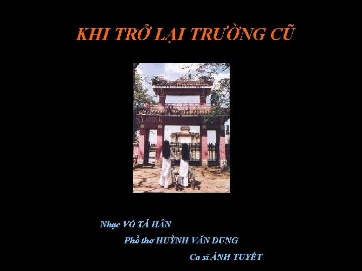 KHI TRỞ LẠI TRƯỜNG CŨ Nhạc VÕ TÁ H N Phổ thơ HUỲNH VĂN
