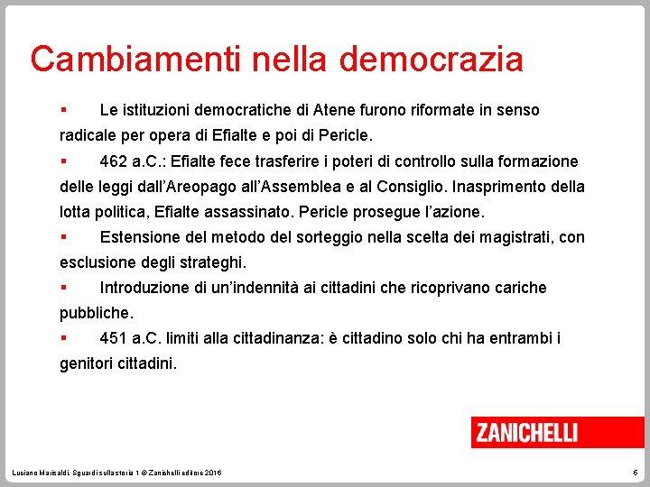 Cambiamenti nella democrazia § Le istituzioni democratiche di Atene furono riformate in senso radicale