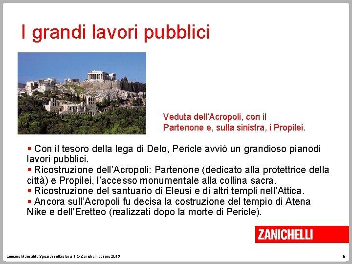 I grandi lavori pubblici Veduta dell'Acropoli, con il Partenone e, sulla sinistra, i Propilei.