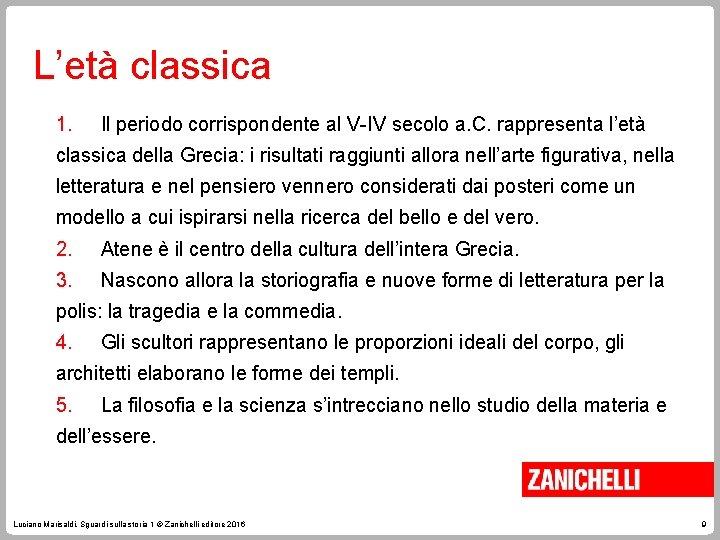 L'età classica 1. Il periodo corrispondente al V-IV secolo a. C. rappresenta l'età classica