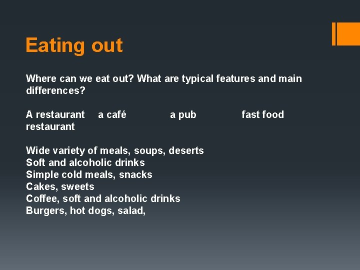 Eating out Where can we eat out? What are typical features and main differences?