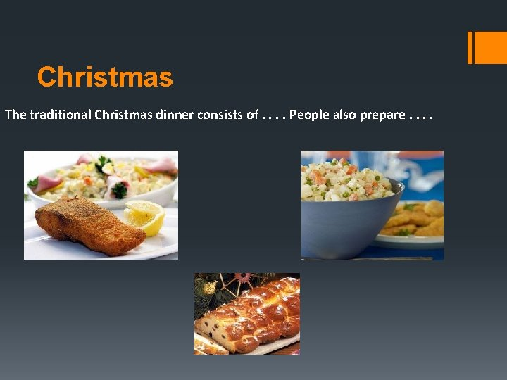 Christmas The traditional Christmas dinner consists of. . People also prepare. .