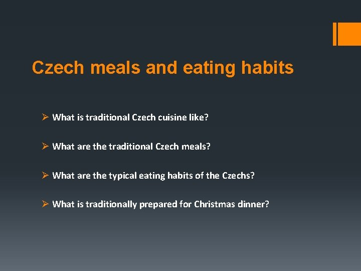 Czech meals and eating habits Ø What is traditional Czech cuisine like? Ø What