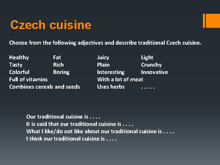 Czech cuisine Choose from the following adjectives and describe traditional Czech cuisine. Healthy Fat
