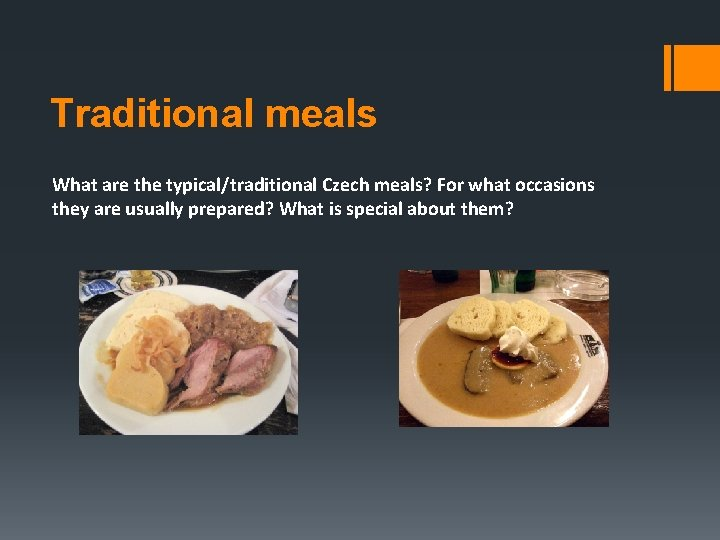 Traditional meals What are the typical/traditional Czech meals? For what occasions they are usually