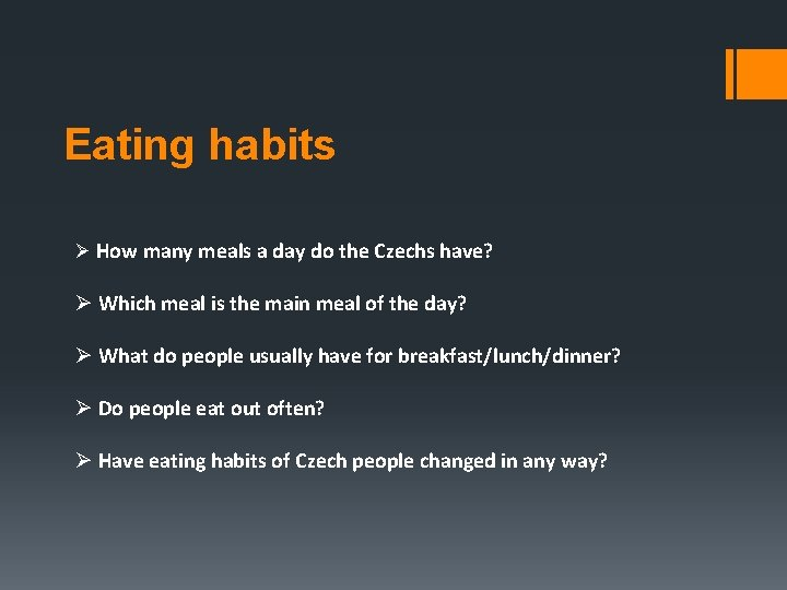 Eating habits Ø How many meals a day do the Czechs have? Ø Which
