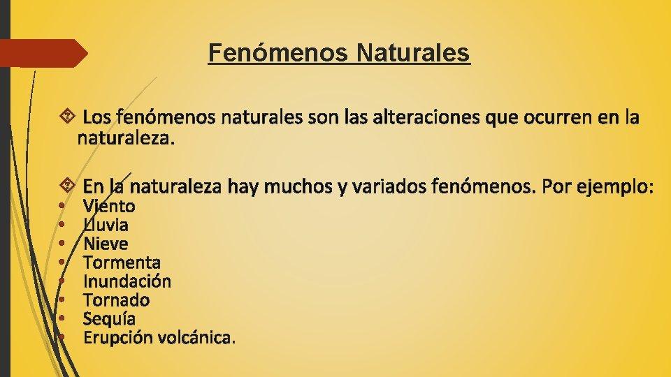 Fenómenos Naturales Los fenómenos naturales son las alteraciones que ocurren en la naturaleza. En