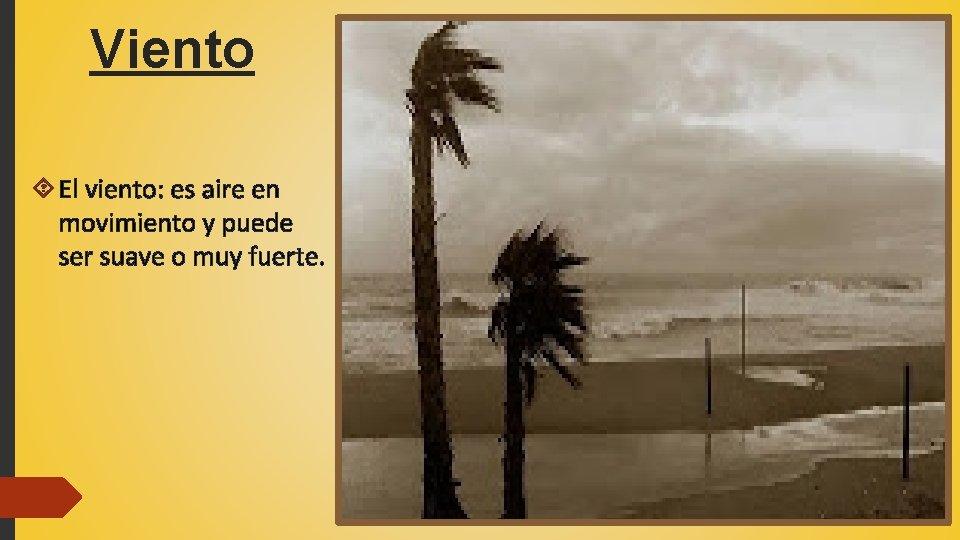 Viento El viento: es aire en movimiento y puede ser suave o muy fuerte.