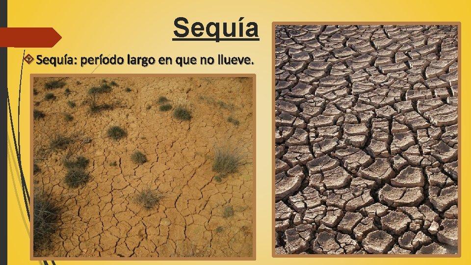 Sequía Sequía: período largo en que no llueve.