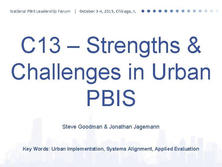 National PBIS Leadership Forum | October 3 -4, 2019, Chicago, IL C 13 –